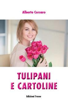Tulipani e cartoline - Alberto Corsaro - copertina