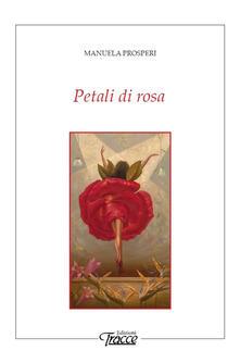 Petali di rosa. Poesie sulle donne e altri sentimenti - Manuela Prosperi - copertina