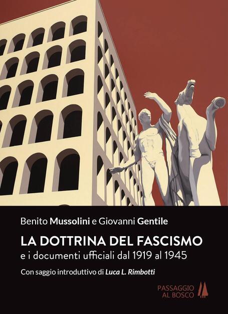 La Dottrina Del Fascismo E I Documenti Ufficiali Dal 1919 Al 1945 Benito Mussolini Giovanni Gentile Libro Passaggio Al Bosco Ibs