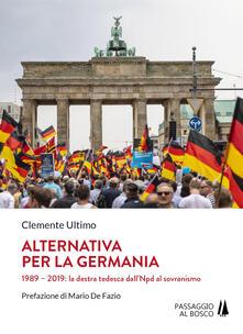 Capturtokyoedition.it Alternativa per la Germania. 1989-2019: la destra tedesca dall'Npd al sovranismo Image