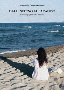 Dall'inferno al paradiso. Le nuove pagine della mia vita - Antonella Commendatore - copertina