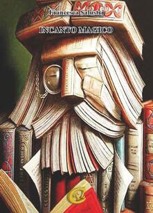 Incanto magico. Ediz. illustrata - Francesca Salustri - copertina
