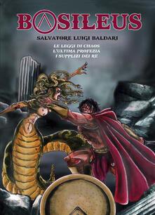 Basileus: Le leggi di Chaos-L'ultima profezia-I supplizi dei re. Ediz. integrale - Salvatore Luigi Baldari - copertina