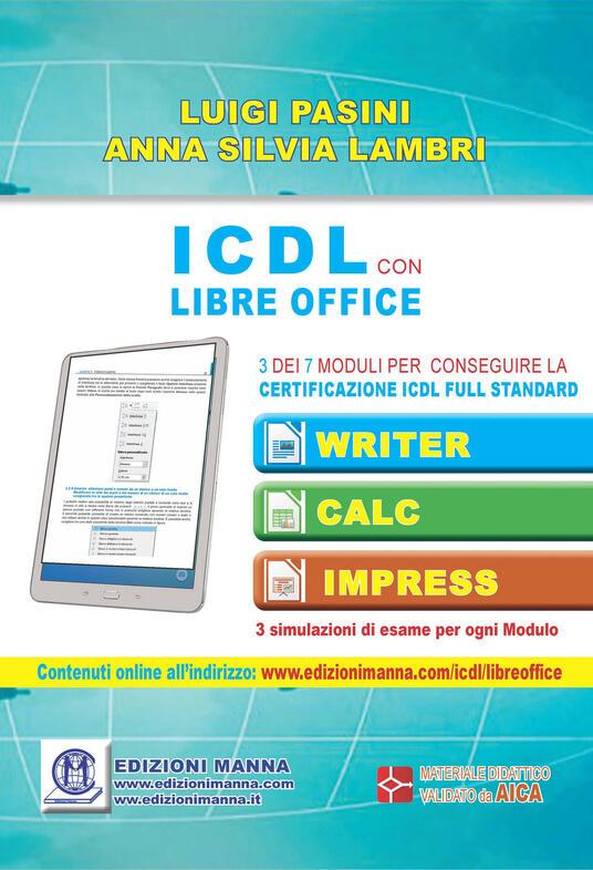 ICDL con Libre Office. 3 dei 7 moduli per conseguire la certificazione ICDL Full Standard - Luigi Pasini,Anna Silvia Lambri - copertina
