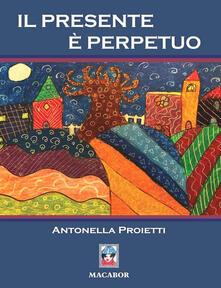Il presente è perpetuo - Antonella Proietti - copertina