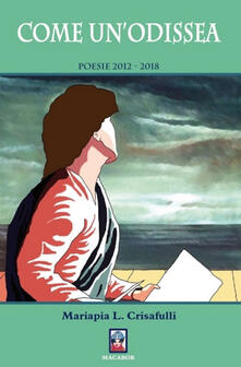 Come un'Odissea. Poesie 2012-2018 - Mariapia L. Crisafulli - copertina