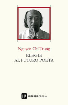 Elegie al futuro poeta. Ediz. italiana e inglese - Trung Nguyen Chi - copertina