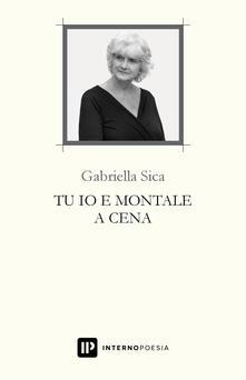 Tu io e Montale a cena - Gabriella Sica - copertina