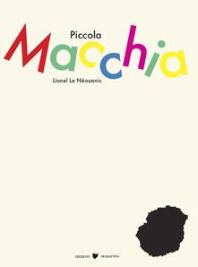 Piccola Macchia. Ediz. illustrata - Lionel Le Néouanic - copertina