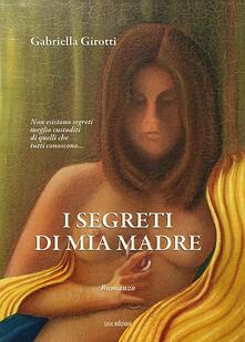 I segreti di mia madre - Gabriella Girotti - copertina