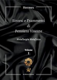 Sintesi e frammenti di pensiero vivente. Vol. 1: Metallurgia metafisica. - Hermes - copertina