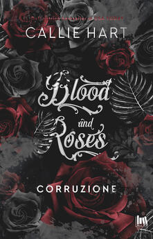 Corruzione. Blood and roses - Ines Testa,Callie Hart - ebook