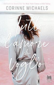 Tutto l'amore che voglio - Cristina Fontana,Corinne Michaels,Angela D'Angelo - ebook