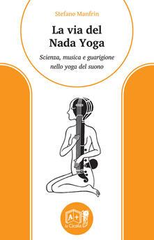 Listadelpopolo.it La via del nada yoga. Scienza, musica e guarigione nello yoga del suono Image