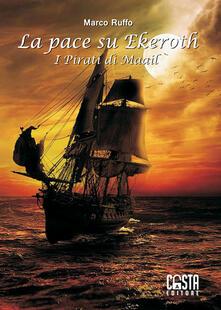 La pace su Ekeroth. I pirati di Maail - Marco Ruffo - copertina