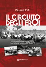 Il circuito degli eroi. La storia dell'autodromo di Monza con cartoline e foto dal 1922 al 1959