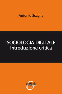 Libro Sociologia digitale. Introduzione critica Antonio Scaglia