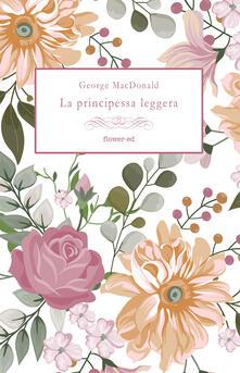 La principessa leggera - George MacDonald,Elizabeth Harrowell - ebook
