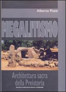Megalitismo. Architettura sacra della preistoria - Alberto Pozzi - copertina