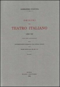 Origini del teatro italiano. Con due appendici sulla rappresentazione drammatica del contado toscano e sul teatro mantovano nel sec. XVI