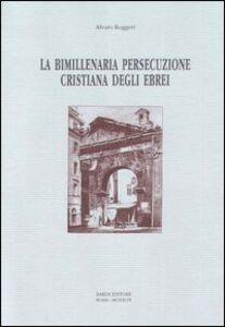 La bimillenaria persecuzione cristiana degli ebrei