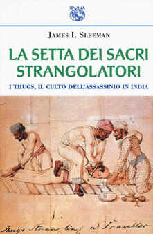 3tsportingclub.it La setta dei sacri strangolatori. I Thugs, il culto dell'assassinio in India Image