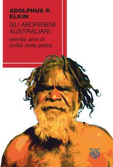 Voluntariadobaleares2014.es Gli aborigeni australiani. Seimila anni di civiltà della pietra Image