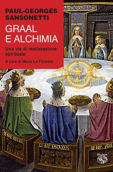 Graal e alchimia. Una via di realizzazione spirituale - Paul-Georges Sansonetti - copertina