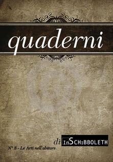 Collegiomercanzia.it Quaderni di Inschibboleth. Vol. 8: arti nell'abitare, Le. Image