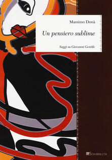 Un pensiero sublime. Saggi su Giovanni Gentile - Massimo Donà - copertina