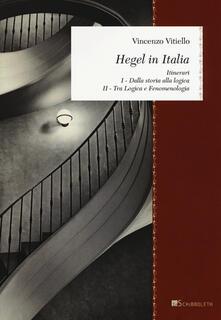 Hegel in Italia. Itinerari: Dalla storia alla logica. Tra logica e fenomenologia - Vincenzo Vitiello - copertina