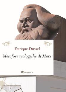Le metafore teologiche di Marx. Nuova ediz. - Enrique Dussel - copertina