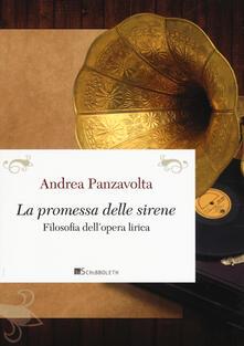La promessa delle sirene. Filosofia dell'opera lirica - Andrea Panzavolta - copertina