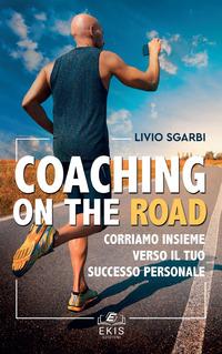 Coaching on the road. Corriamo insieme verso il tuo successo personale - Sgarbi Livio - wuz.it