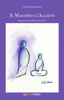 Il maestro e l'allievo. Un percorso alla ricerca di sé - Giovanni Gocci - copertina