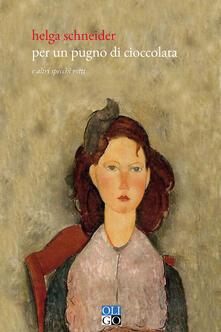 Per un pugno di cioccolata e altri specchi rotti - Helga Schneider - copertina