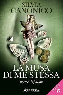 La musa di me stessa (poesia bipolare) - Silvia Canonico - ebook