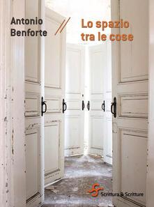 Lo spazio tra le cose - Antonio Benforte - ebook