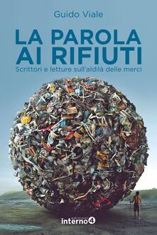 La parola ai rifiuti. Scrittori e letture sullaldilà delle merci.pdf