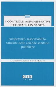 I controlli amministrativi e contabili in sanità. Competenze, responsabilità, sanzioni delle aziende sanitarie pubbliche. Con CD-ROM