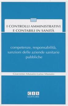 I controlli amministrativi e contabili in sanità. Competenze, responsabilità, sanzioni delle aziende sanitarie pubbliche. Con CD-ROM.pdf