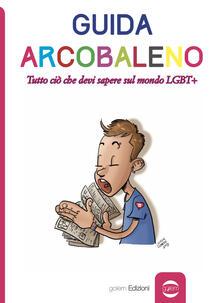 Guida arcobaleno. Tutto ciò che devi sapere sul mondo LGBT+ - copertina