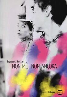 Non più, non ancora - Francesca Rosso - copertina