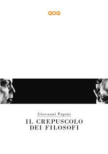 Camfeed.it Il crepuscolo dei filosofi. Kant, Hegel, Schopenhauer, Comte, Spencer, Nietzsche Image