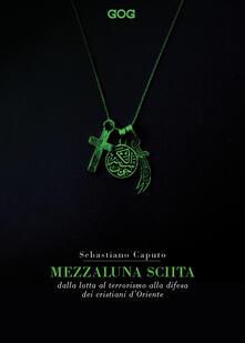 Capturtokyoedition.it Mezzaluna sciita. Dalla lotta al terrorismo alla difesa dei cristiani d'Oriente Image