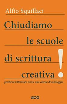 Chiudiamo le scuole di scrittura creativa! Perché la letteratura non è una catena di montaggio - Aflio Squillaci - copertina