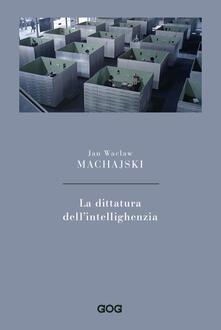 La dittatura dell'intellighenzia - Jan Waclaw Machajski - copertina
