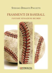 Frammenti di baseball. Fantasie sensazioni ricordi - Stefano Duranti Poccetti - copertina