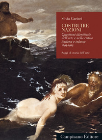 Costruire nazioni. Questioni identitarie nell'arte e nella critica italiana e tedesca 1895-1915 - Garinei Silvia - wuz.it