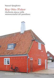 Libro Kay Otto Fisker. Architetto danese della monumentalità del quotidiano. Ediz. illustrata Samuel Quagliotto